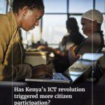 Has Kenya's ICT revolution triggered more citizen participation?